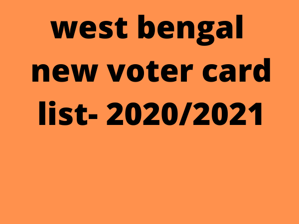 wb new voter card list 2021