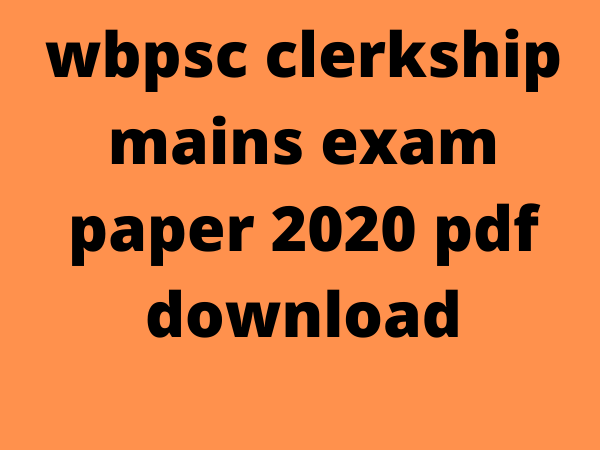download wbpsc clerkship mains exam question paper 2020